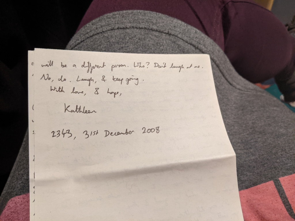 the last page of a handwritten letter, which reads '...will be a different person. Who? Don't laugh at me. No, do. Laugh, & keep going. With love, & hope, Kathleen/ 2343, 31st December 2008